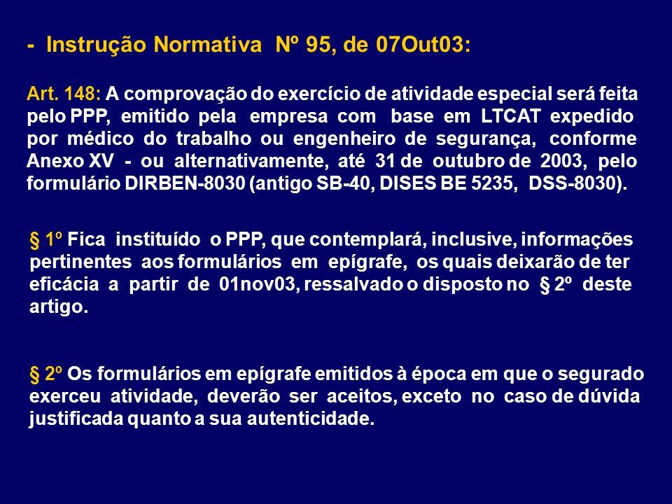 - Instrução Normativa Nº 95, de 07Out03: Art. 148: A comprovação do exercício de atividade especial será feita pelo PPP, emitido pela empresa com base