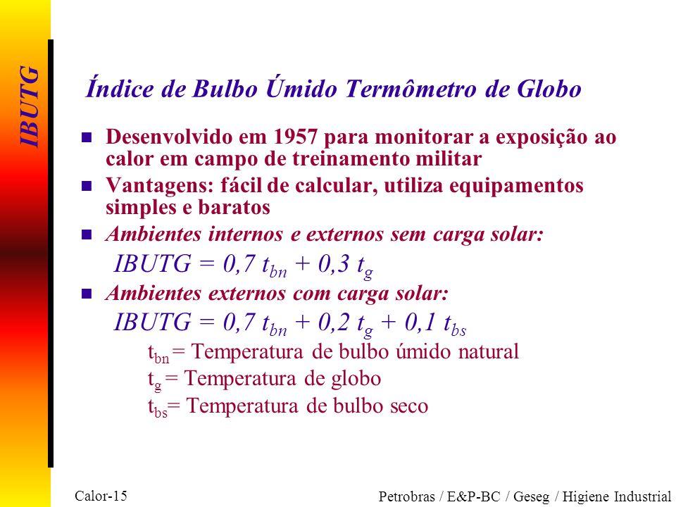 Calor-15 Petrobras / E&P-BC / Geseg / Higiene Industrial Índice de Bulbo Úmido Termômetro de Globo n Desenvolvido em 1957 para monitorar a exposição a