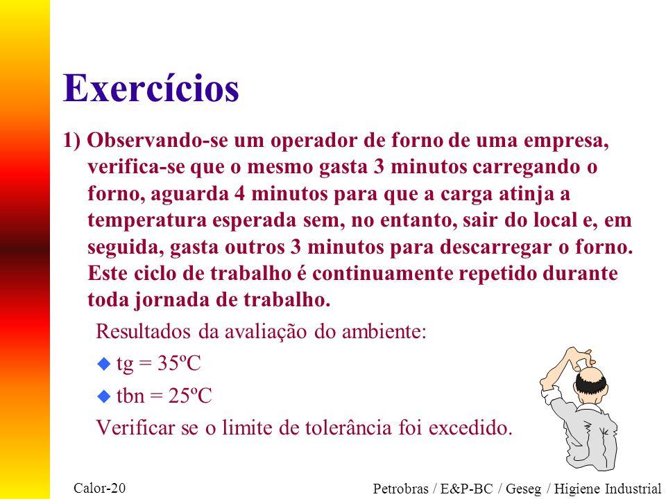 Calor-20 Petrobras / E&P-BC / Geseg / Higiene Industrial Exercícios 1) Observando-se um operador de forno de uma empresa, verifica-se que o mesmo gast