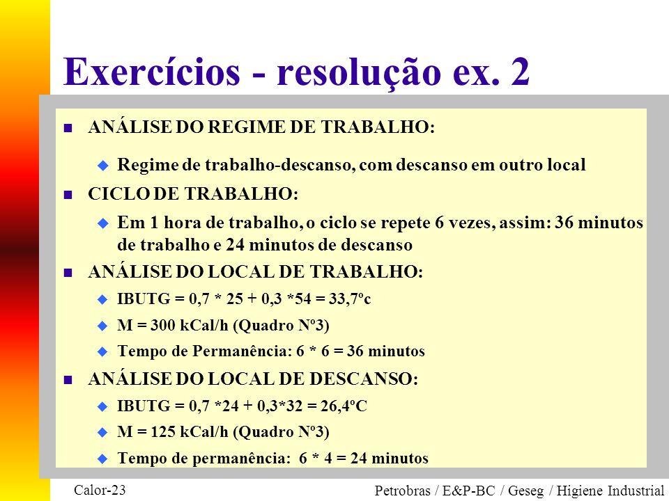 Calor-23 Petrobras / E&P-BC / Geseg / Higiene Industrial Exercícios - resolução ex. 2 n ANÁLISE DO REGIME DE TRABALHO: u Regime de trabalho-descanso,