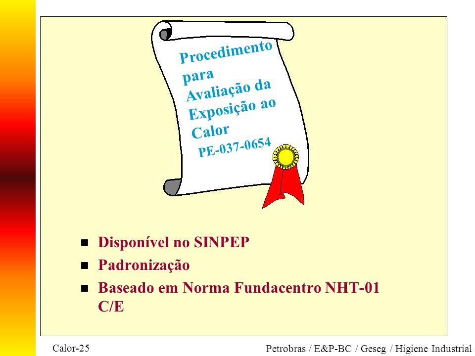 Calor-25 Petrobras / E&P-BC / Geseg / Higiene Industrial n Disponível no SINPEP n Padronização n Baseado em Norma Fundacentro NHT-01 C/E Procedimento