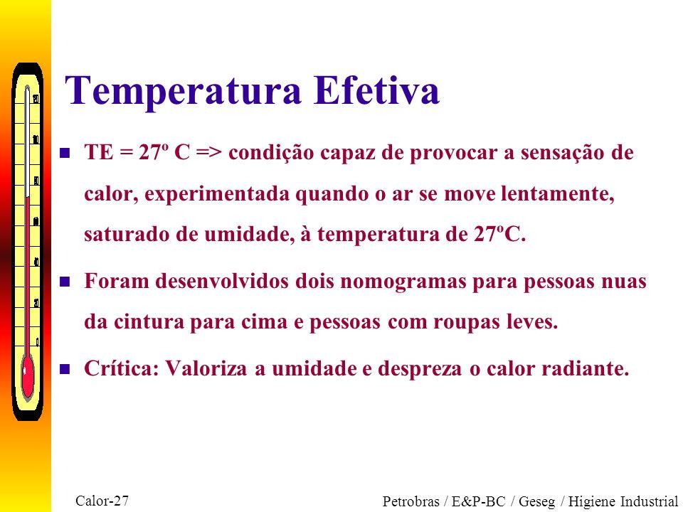 Calor-27 Petrobras / E&P-BC / Geseg / Higiene Industrial Temperatura Efetiva n TE = 27º C => condição capaz de provocar a sensação de calor, experimen