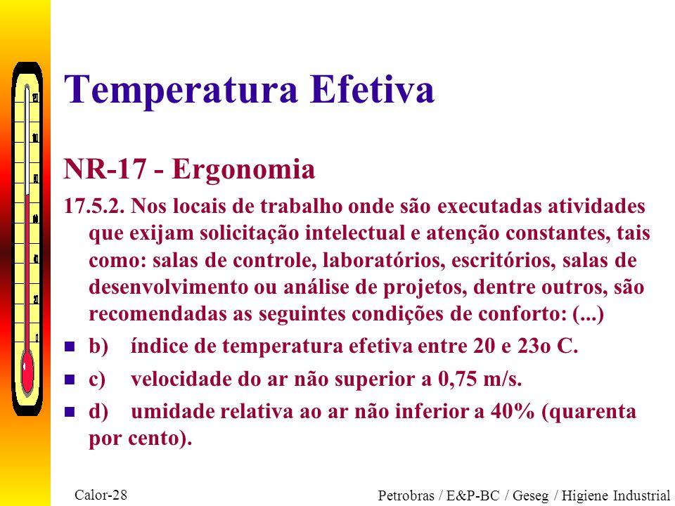 Calor-28 Petrobras / E&P-BC / Geseg / Higiene Industrial Temperatura Efetiva NR-17 - Ergonomia 17.5.2.Nos locais de trabalho onde são executadas ativi