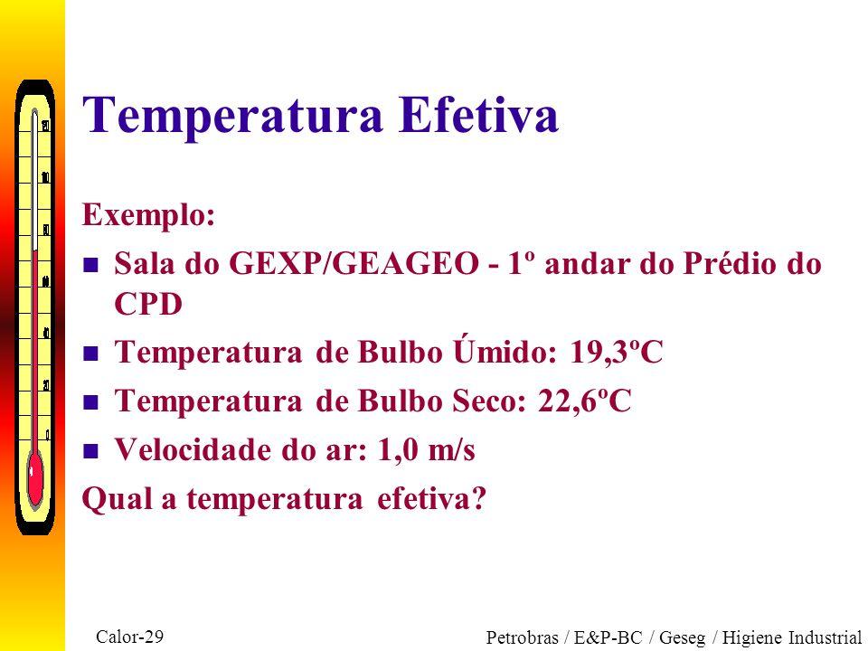 Calor-29 Petrobras / E&P-BC / Geseg / Higiene Industrial Temperatura Efetiva Exemplo: n Sala do GEXP/GEAGEO - 1º andar do Prédio do CPD n Temperatura