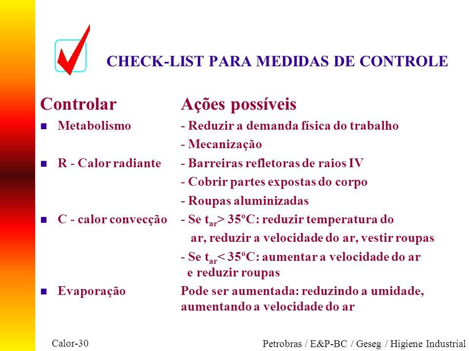 Calor-30 Petrobras / E&P-BC / Geseg / Higiene Industrial CHECK-LIST PARA MEDIDAS DE CONTROLE ControlarAções possíveis n Metabolismo- Reduzir a demanda