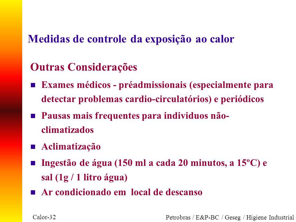 Calor-32 Petrobras / E&P-BC / Geseg / Higiene Industrial Medidas de controle da exposição ao calor Outras Considerações n Exames médicos - préadmissio