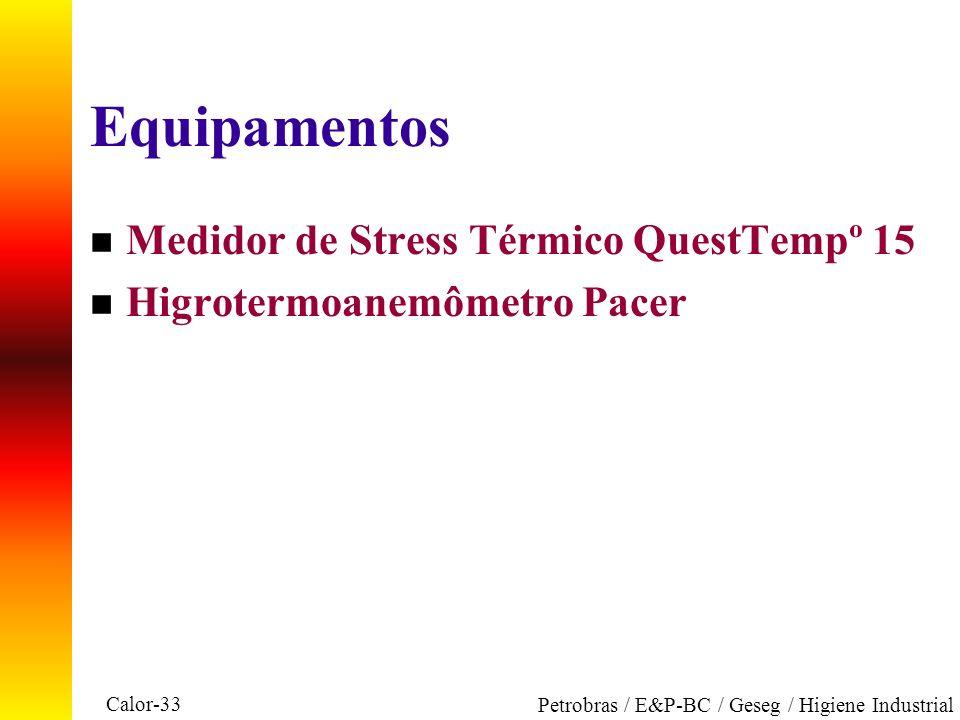Calor-33 Petrobras / E&P-BC / Geseg / Higiene Industrial Equipamentos n Medidor de Stress Térmico QuestTempº 15 n Higrotermoanemômetro Pacer