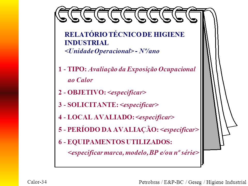 Calor-34 Petrobras / E&P-BC / Geseg / Higiene Industrial RELATÓRIO TÉCNICO DE HIGIENE INDUSTRIAL RELATÓRIO TÉCNICO DE HIGIENE INDUSTRIAL - Nº/ano 1 -