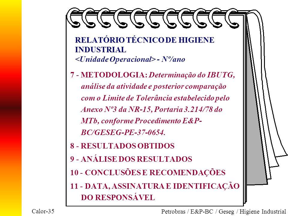 Calor-35 Petrobras / E&P-BC / Geseg / Higiene Industrial RELATÓRIO TÉCNICO DE HIGIENE INDUSTRIAL RELATÓRIO TÉCNICO DE HIGIENE INDUSTRIAL - Nº/ano 7 -