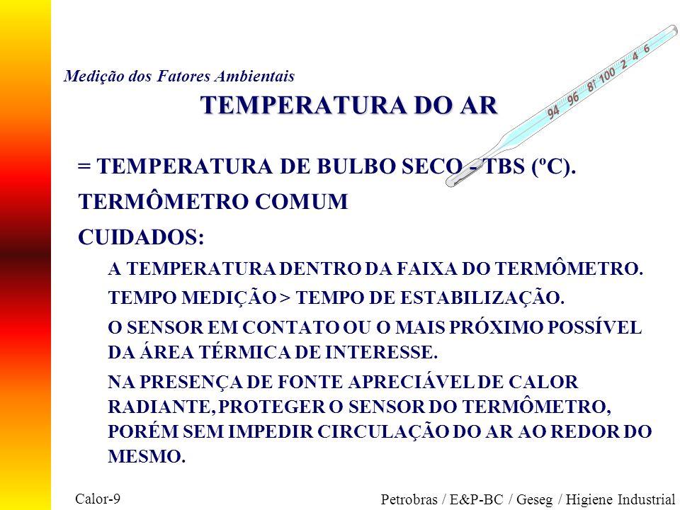Calor-9 Petrobras / E&P-BC / Geseg / Higiene Industrial TEMPERATURA DO AR Medição dos Fatores Ambientais TEMPERATURA DO AR n = TEMPERATURA DE BULBO SE