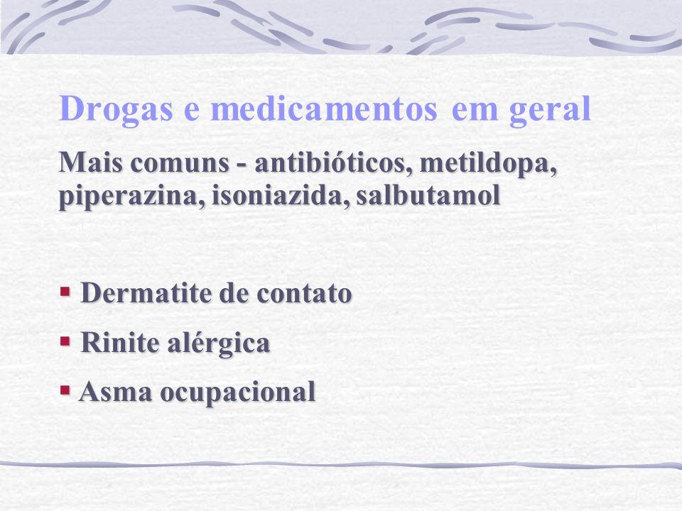 Drogas e medicamentos em geral Mais comuns - antibióticos, metildopa, piperazina, isoniazida, salbutamol Dermatite de contato Dermatite de contato Rin