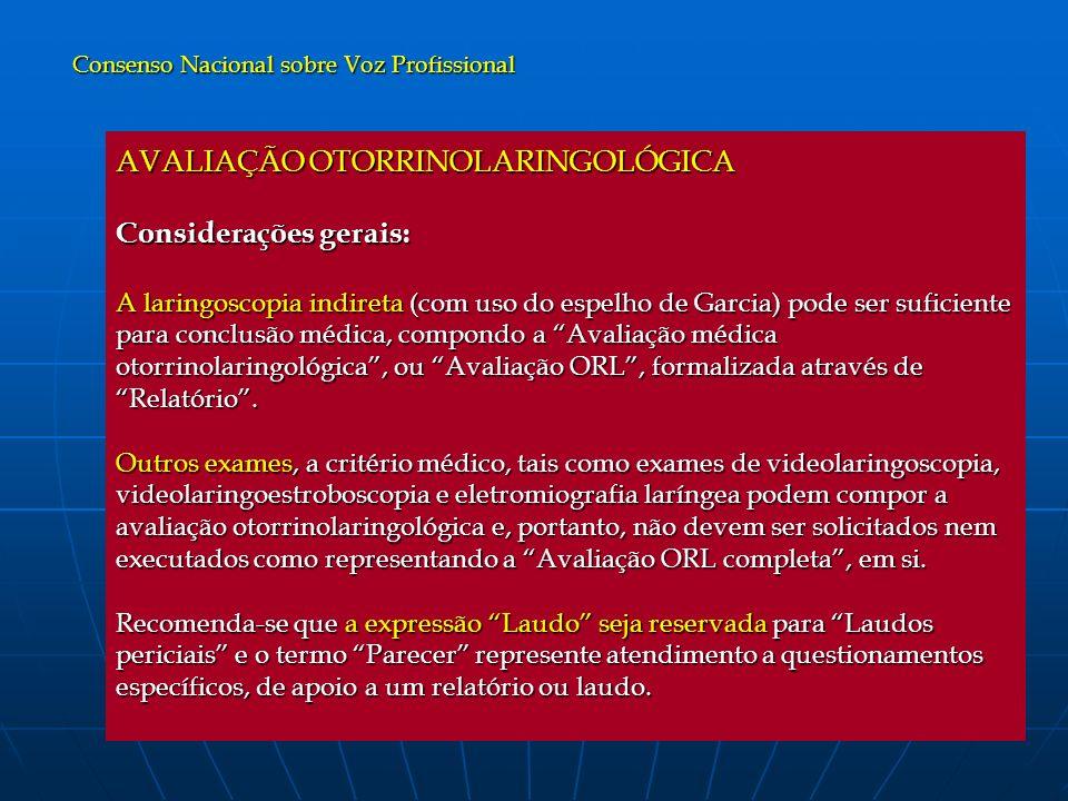 AVALIAÇÃO OTORRINOLARINGOLÓGICA Considerações gerais: A laringoscopia indireta (com uso do espelho de Garcia) pode ser suficiente para conclusão médic