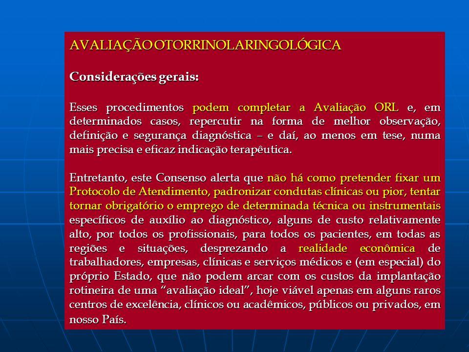 AVALIAÇÃO OTORRINOLARINGOLÓGICA Considerações gerais: Esses procedimentos podem completar a Avaliação ORL e, em determinados casos, repercutir na form