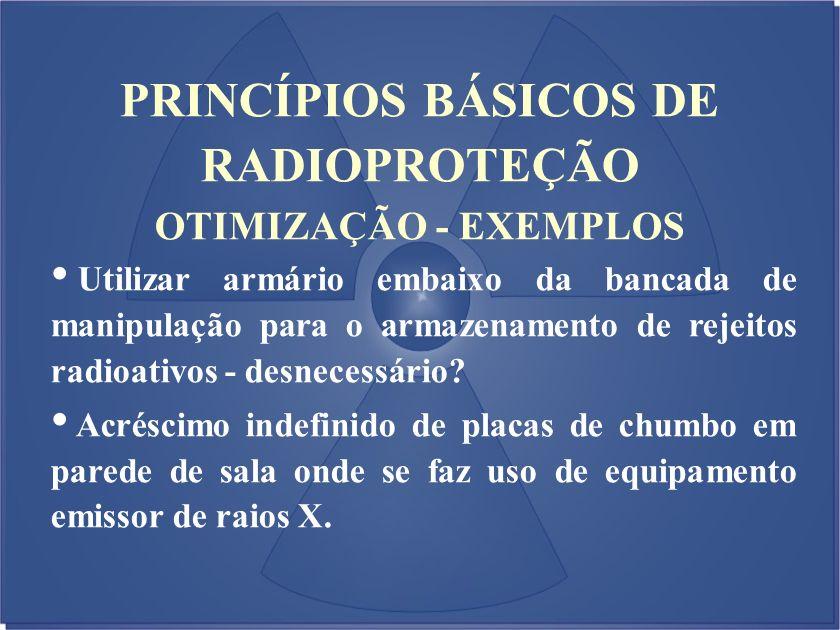 OTIMIZAÇÃO - EXEMPLOS Utilizar armário embaixo da bancada de manipulação para o armazenamento de rejeitos radioativos - desnecessário? Acréscimo indef