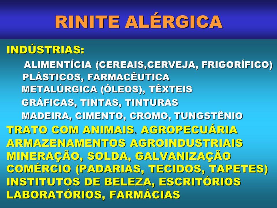 RINITE ALÉRGICA INDÚSTRIAS: INDÚSTRIAS: ALIMENTÍCIA (CEREAIS,CERVEJA, FRIGORÍFICO) ALIMENTÍCIA (CEREAIS,CERVEJA, FRIGORÍFICO) PLÁSTICOS, FARMACÊUTICA