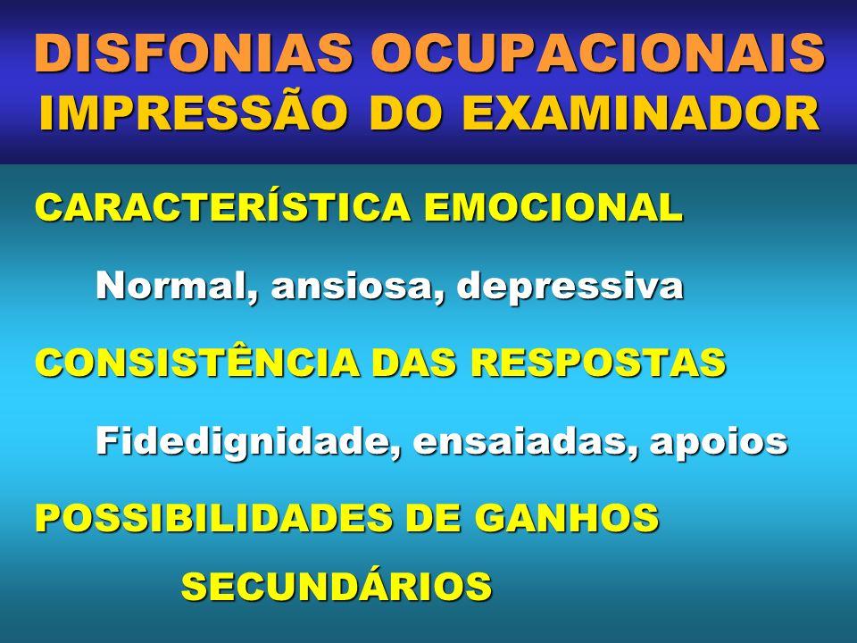 DISFONIAS OCUPACIONAIS IMPRESSÃO DO EXAMINADOR CARACTERÍSTICA EMOCIONAL CARACTERÍSTICA EMOCIONAL Normal, ansiosa, depressiva CONSISTÊNCIA DAS RESPOSTA