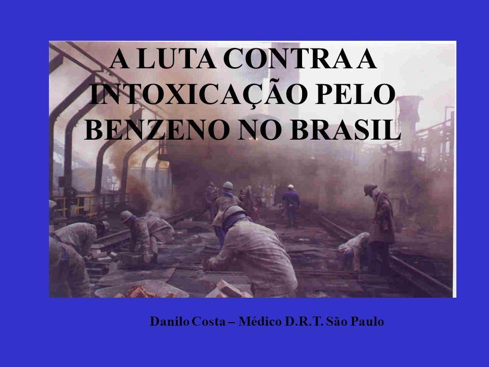 A LUTA CONTRA A INTOXICAÇÃO PELO BENZENO NO BRASIL Danilo Costa – Médico D.R.T. São Paulo