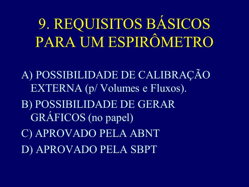 9. REQUISITOS BÁSICOS PARA UM ESPIRÔMETRO A) POSSIBILIDADE DE CALIBRAÇÃO EXTERNA (p/ Volumes e Fluxos). B) POSSIBILIDADE DE GERAR GRÁFICOS (no papel)