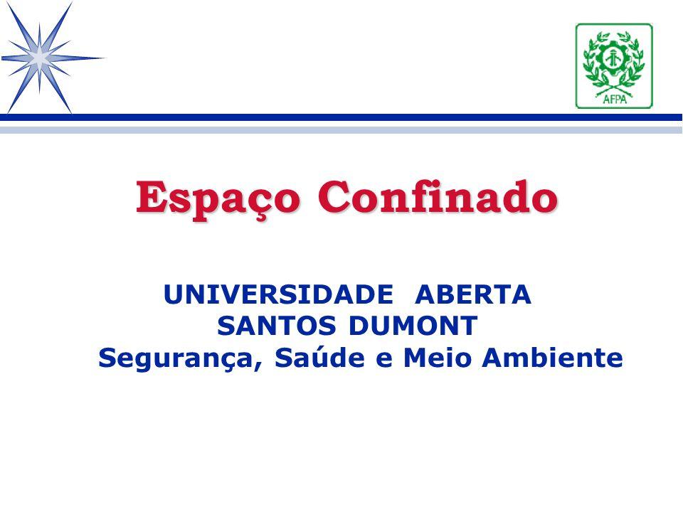 Espaço Confinado Espaço Confinado UNIVERSIDADE ABERTA SANTOS DUMONT Segurança, Saúde e Meio Ambiente