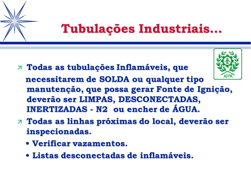 ä Todas as tubulações Inflamáveis, que necessitarem de SOLDA ou qualquer tipo manutenção, que possa gerar Fonte de Ignição, deverão ser LIMPAS, DESCON