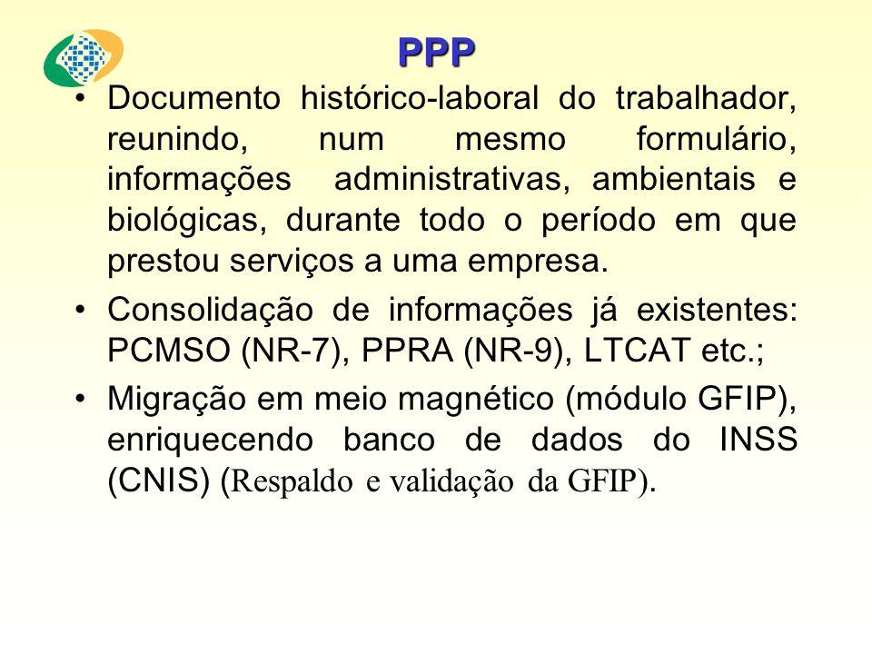 PPP Documento histórico-laboral do trabalhador, reunindo, num mesmo formulário, informações administrativas, ambientais e biológicas, durante todo o p