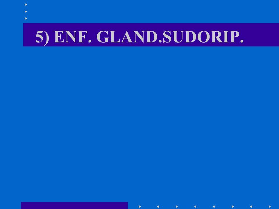 5) ENF. GLAND.SUDORIP.