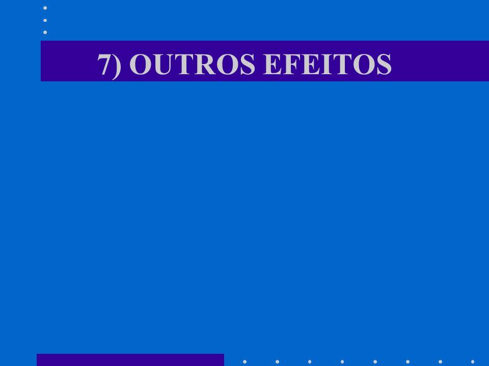 7) OUTROS EFEITOS