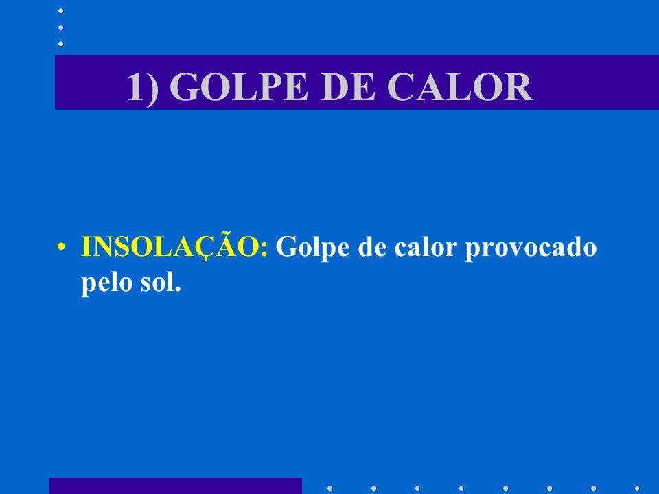 1) GOLPE DE CALOR INSOLAÇÃO: Golpe de calor provocado pelo sol.
