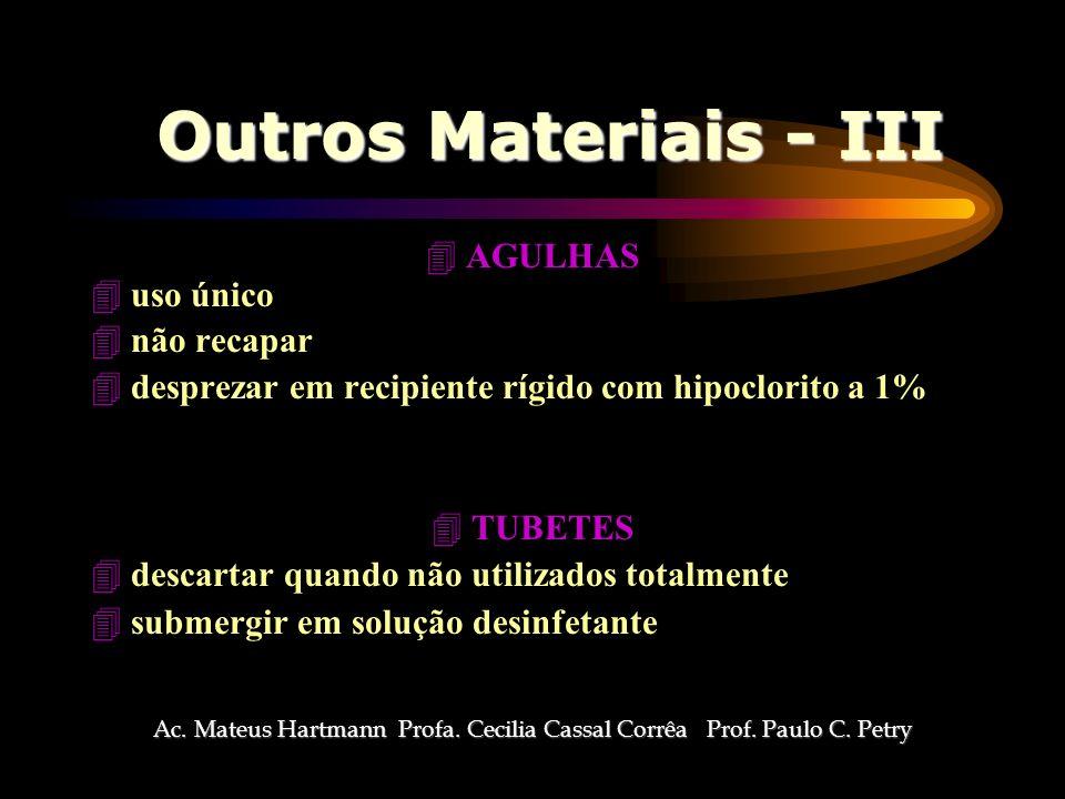 Outros Materiais - III 4AGULHAS 4uso único 4não recapar 4desprezar em recipiente rígido com hipoclorito a 1% 4TUBETES 4descartar quando não utilizados totalmente 4submergir em solução desinfetante Ac.