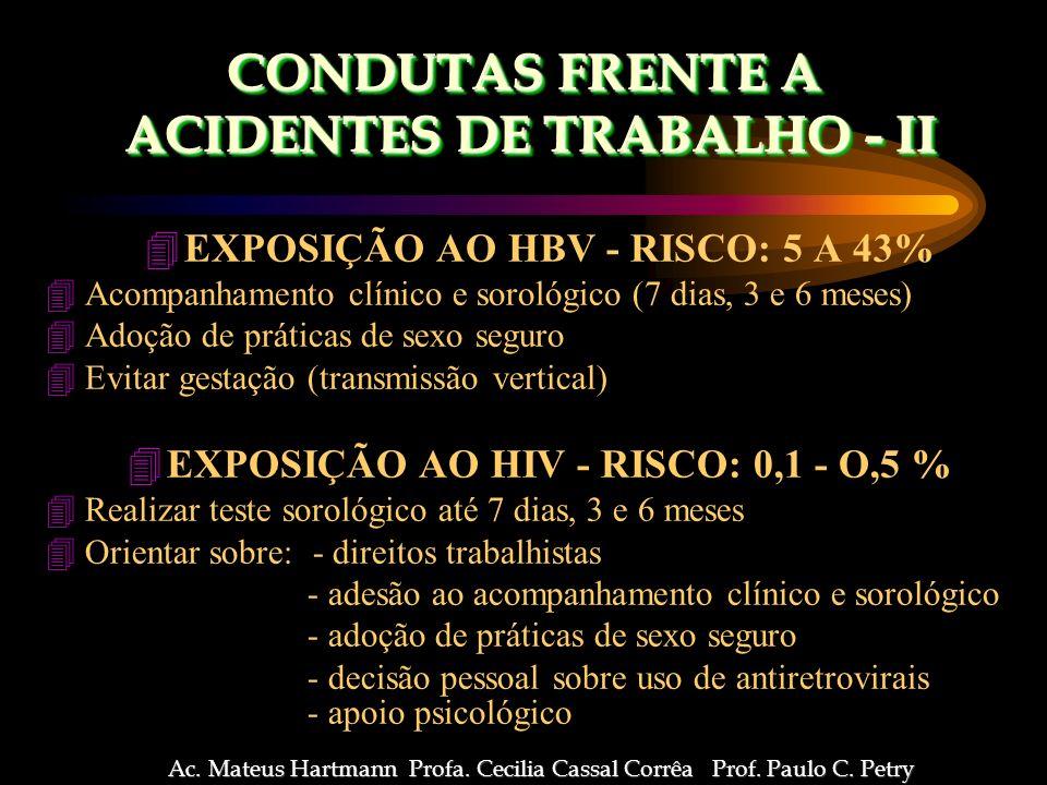 4EXPOSIÇÃO AO HBV - RISCO: 5 A 43% 4Acompanhamento clínico e sorológico (7 dias, 3 e 6 meses) 4Adoção de práticas de sexo seguro 4Evitar gestação (transmissão vertical) 4EXPOSIÇÃO AO HIV - RISCO: 0,1 - O,5 % 4Realizar teste sorológico até 7 dias, 3 e 6 meses 4Orientar sobre: - direitos trabalhistas - adesão ao acompanhamento clínico e sorológico - adoção de práticas de sexo seguro - decisão pessoal sobre uso de antiretrovirais - apoio psicológico Ac.