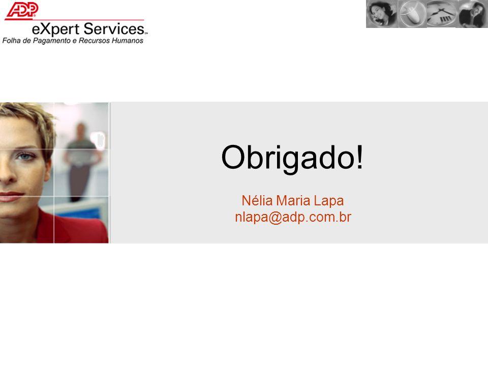 Obrigado! Nélia Maria Lapa nlapa@adp.com.br