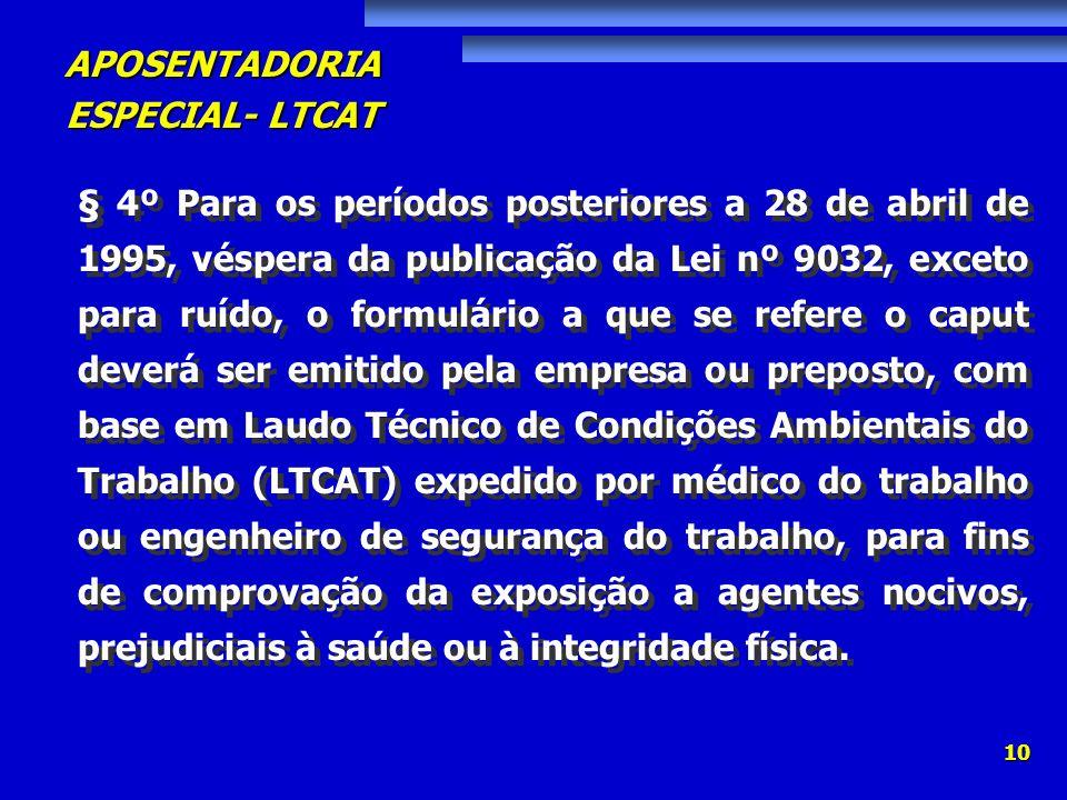 APOSENTADORIA ESPECIAL- LTCAT 10 § 4º Para os períodos posteriores a 28 de abril de 1995, véspera da publicação da Lei nº 9032, exceto para ruído, o f
