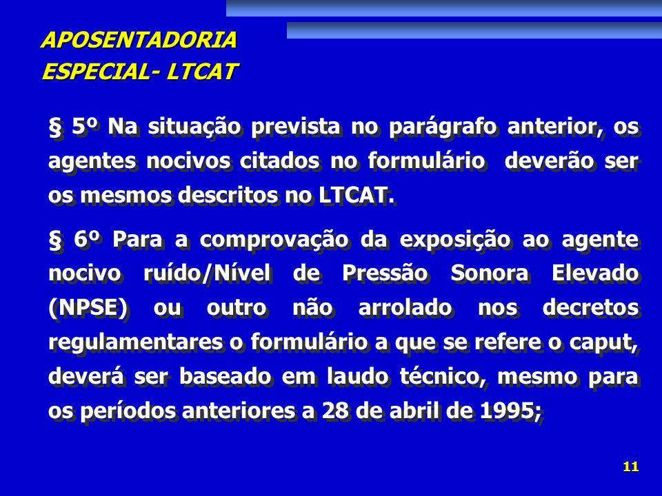 APOSENTADORIA ESPECIAL- LTCAT 11 § 5º Na situação prevista no parágrafo anterior, os agentes nocivos citados no formulário deverão ser os mesmos descr