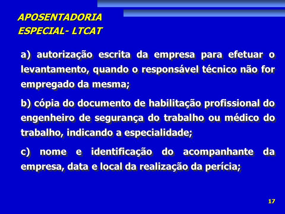 APOSENTADORIA ESPECIAL- LTCAT 17 a) autorização escrita da empresa para efetuar o levantamento, quando o responsável técnico não for empregado da mesm