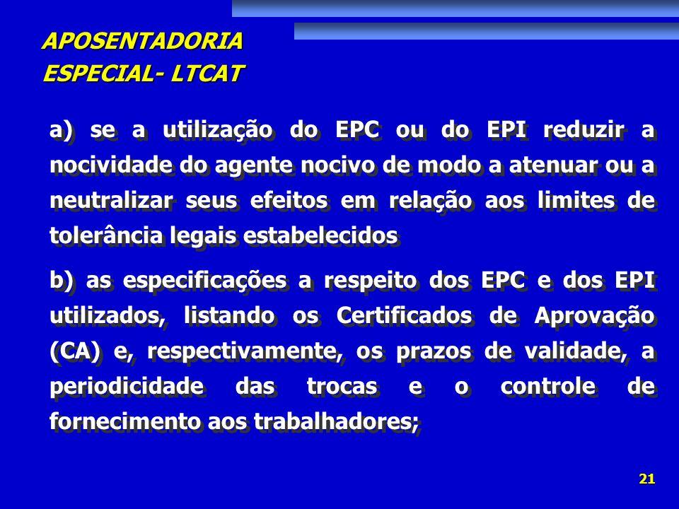APOSENTADORIA ESPECIAL- LTCAT 21 a) se a utilização do EPC ou do EPI reduzir a nocividade do agente nocivo de modo a atenuar ou a neutralizar seus efe