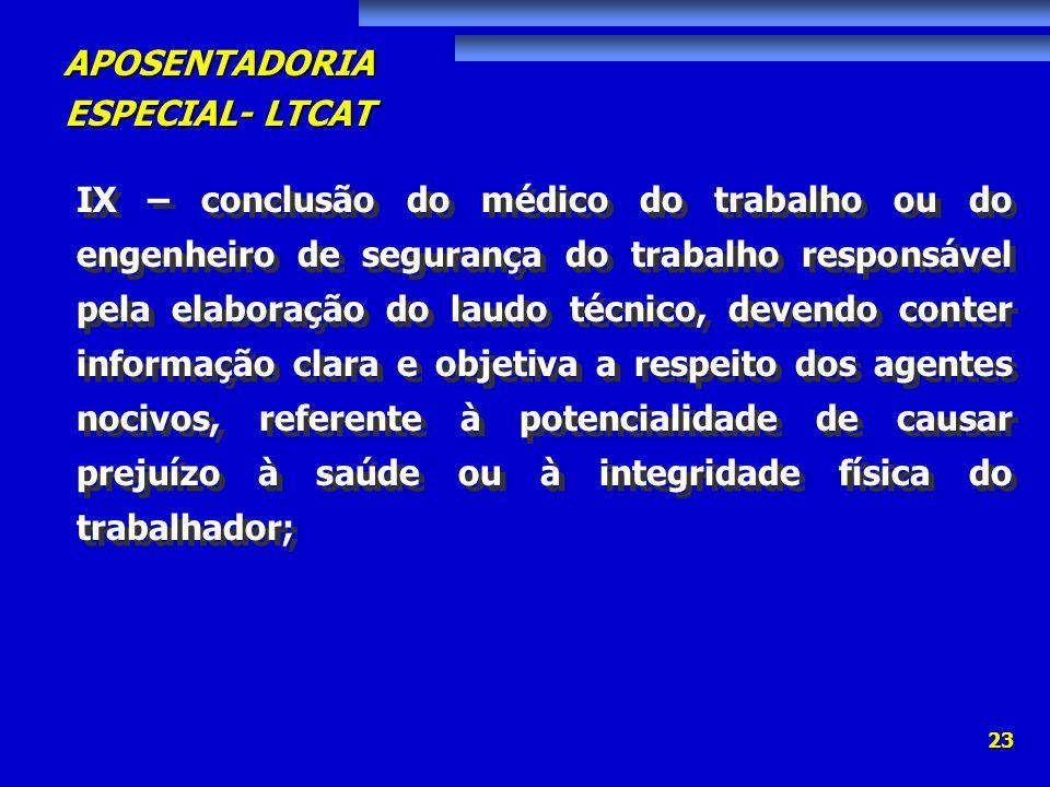 APOSENTADORIA ESPECIAL- LTCAT 23 IX – conclusão do médico do trabalho ou do engenheiro de segurança do trabalho responsável pela elaboração do laudo t