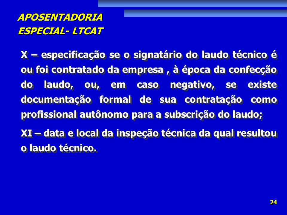 APOSENTADORIA ESPECIAL- LTCAT 24 X – especificação se o signatário do laudo técnico é ou foi contratado da empresa, à época da confecção do laudo, ou,