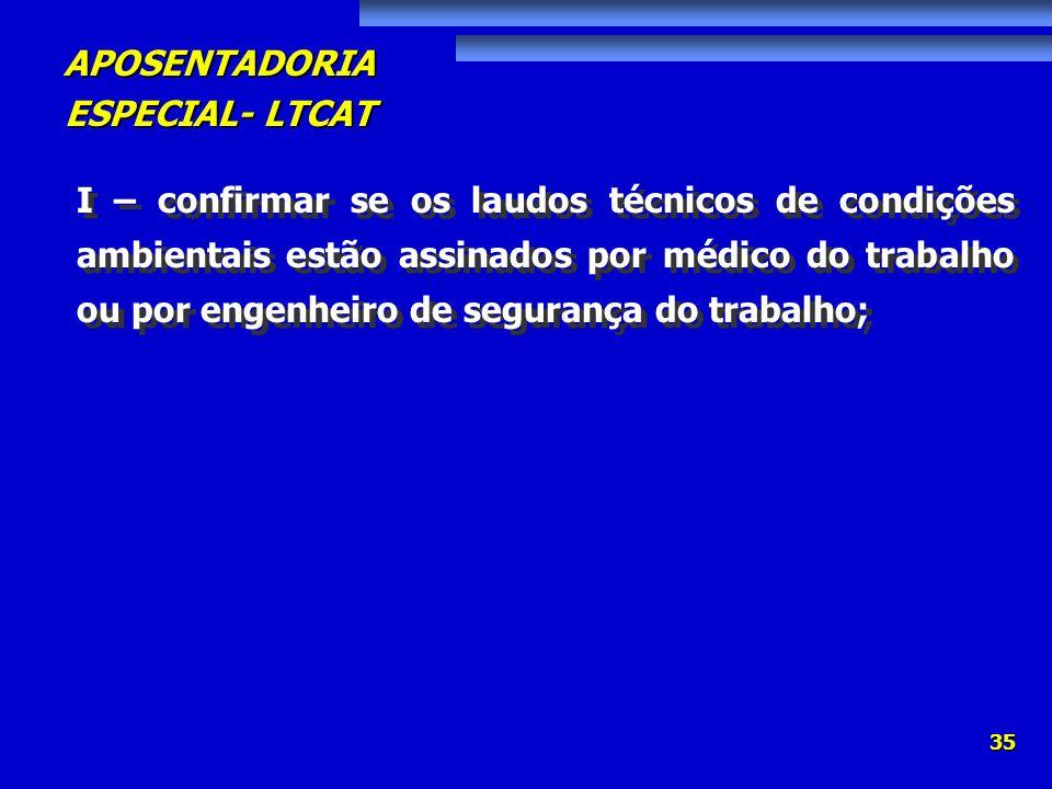 APOSENTADORIA ESPECIAL- LTCAT 35 I – confirmar se os laudos técnicos de condições ambientais estão assinados por médico do trabalho ou por engenheiro
