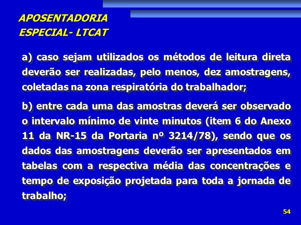 APOSENTADORIA ESPECIAL- LTCAT 54 a) caso sejam utilizados os métodos de leitura direta deverão ser realizadas, pelo menos, dez amostragens, coletadas