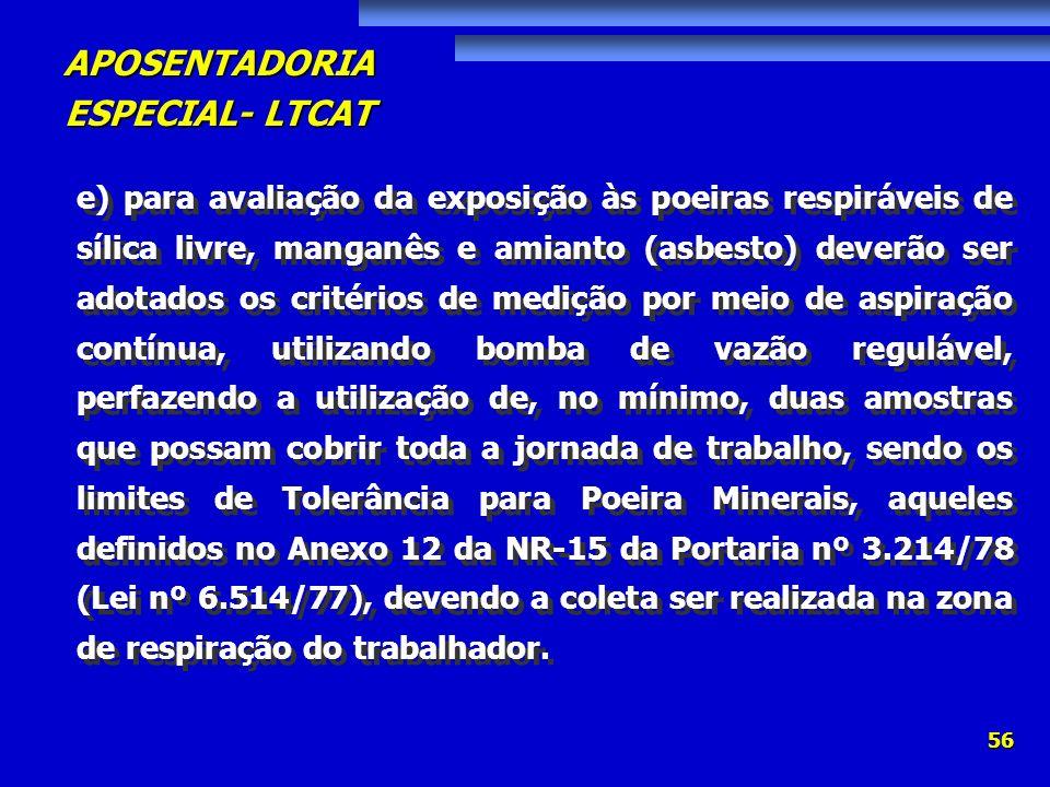 APOSENTADORIA ESPECIAL- LTCAT 56 e) para avaliação da exposição às poeiras respiráveis de sílica livre, manganês e amianto (asbesto) deverão ser adota