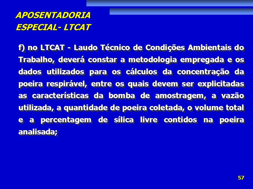 APOSENTADORIA ESPECIAL- LTCAT 57 f) no LTCAT - Laudo Técnico de Condições Ambientais do Trabalho, deverá constar a metodologia empregada e os dados ut