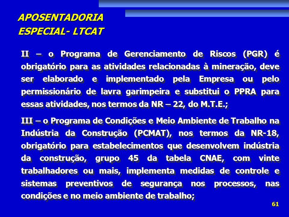 APOSENTADORIA ESPECIAL- LTCAT 61 II – o Programa de Gerenciamento de Riscos (PGR) é obrigatório para as atividades relacionadas à mineração, deve ser