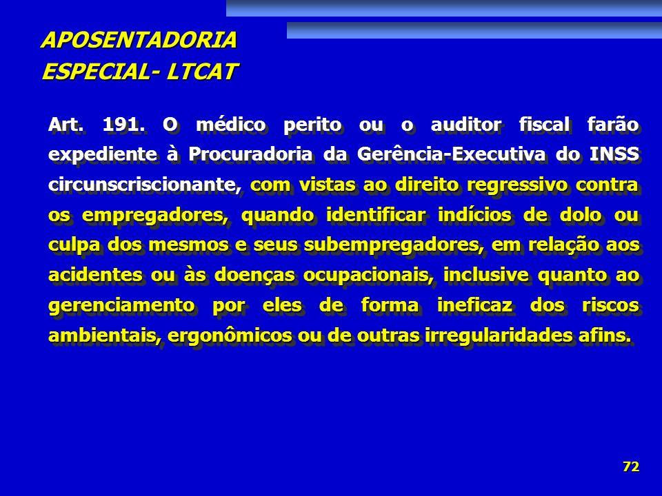 APOSENTADORIA ESPECIAL- LTCAT 72 com vistas ao direito regressivo contra os empregadores, quando identificar indícios de dolo ou culpa dos mesmos e se