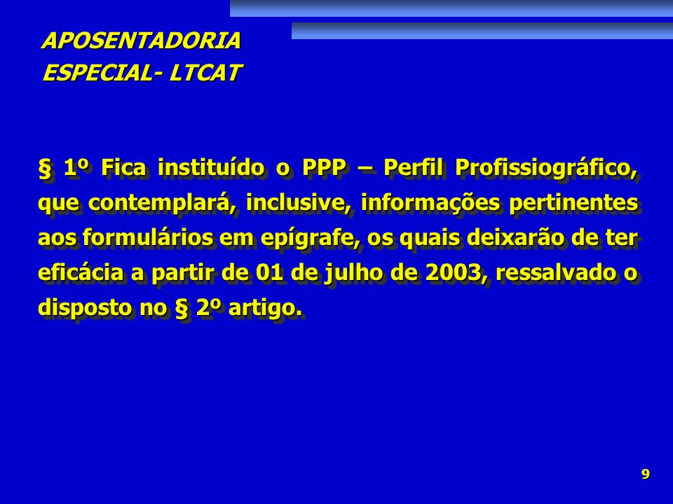 APOSENTADORIA ESPECIAL- LTCAT 9 § 1º Fica instituído o PPP – Perfil Profissiográfico, que contemplará, inclusive, informações pertinentes aos formulár