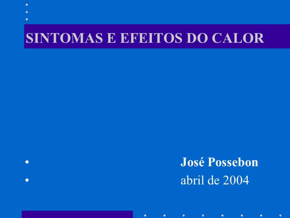 SINTOMAS E EFEITOS DO CALOR José Possebon abril de 2004