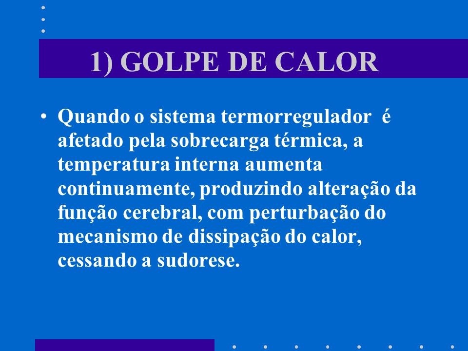 1) GOLPE DE CALOR Quando o sistema termorregulador é afetado pela sobrecarga térmica, a temperatura interna aumenta continuamente, produzindo alteraçã