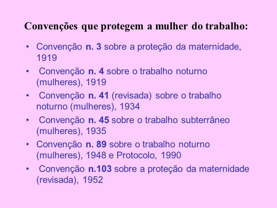 Convenções que protegem a mulher do trabalho: Convenção n. 3 sobre a proteção da maternidade, 1919 Convenção n. 4 sobre o trabalho noturno (mulheres),