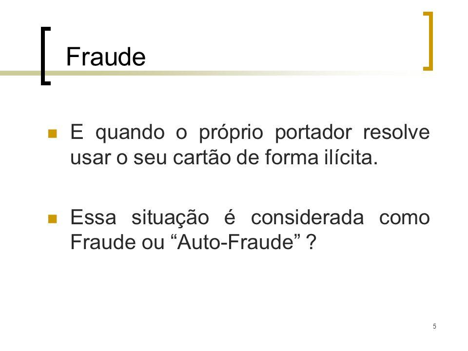 6 Fraude ou Auto-Fraude .Nesse caso, NÃO consideramos como Fraude e sim como GOLPE.