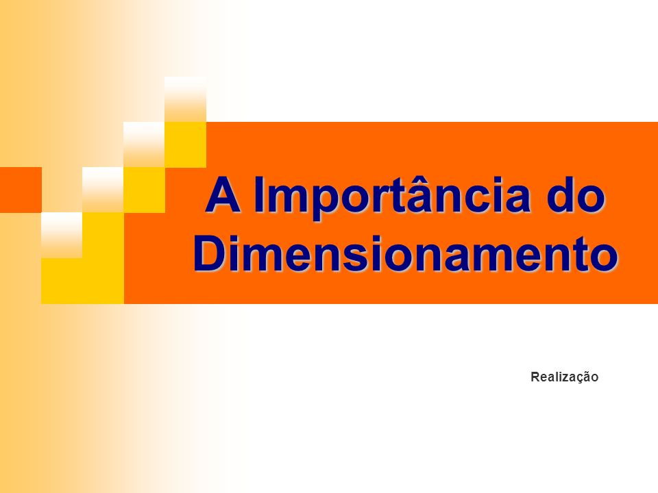 A Importância do Dimensionamento Realização