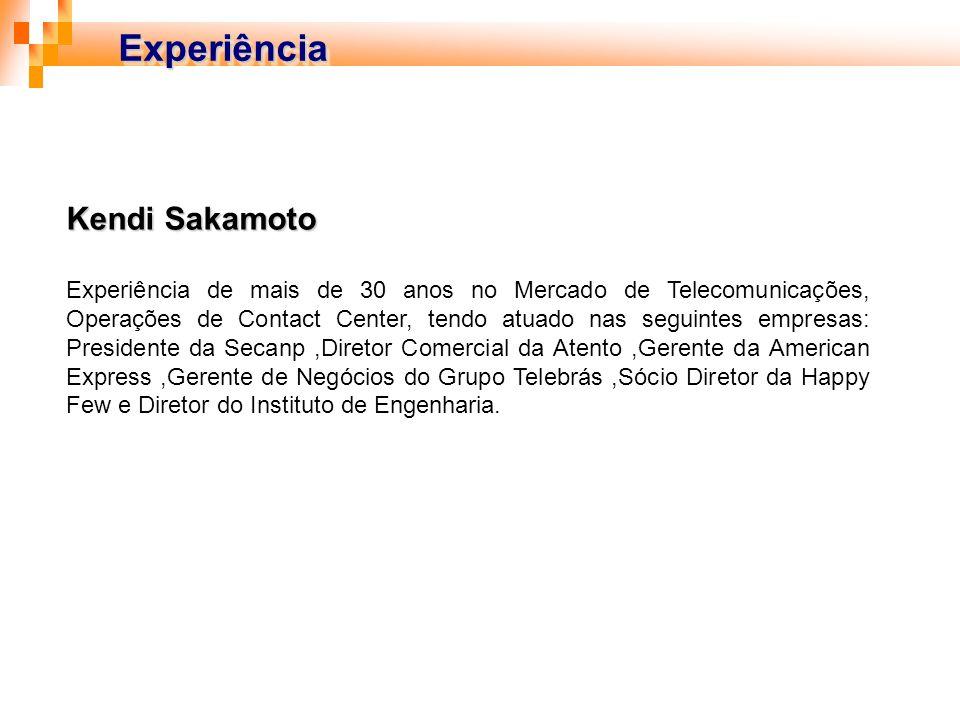 Kendi Sakamoto Experiência de mais de 30 anos no Mercado de Telecomunicações, Operações de Contact Center, tendo atuado nas seguintes empresas: Presid